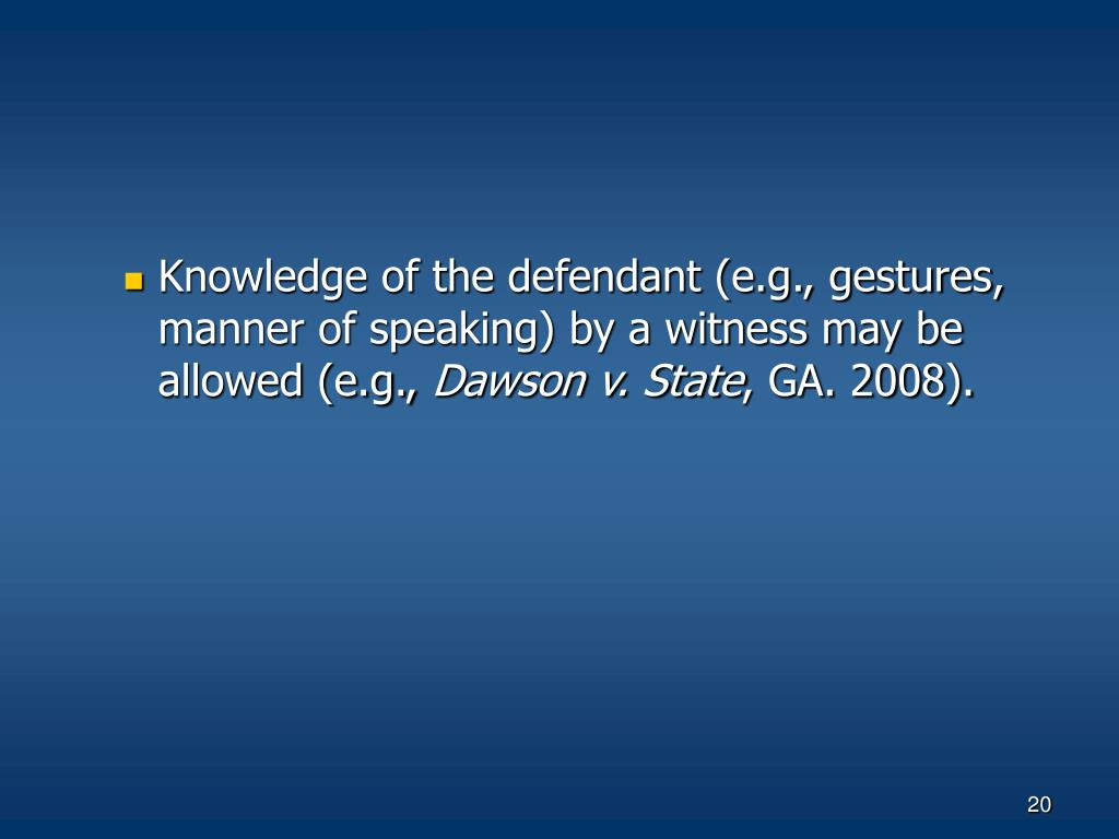 Knowledge of the defendant (e.g., gestures, manner of speaking) by a witness may be allowed (e.g.,