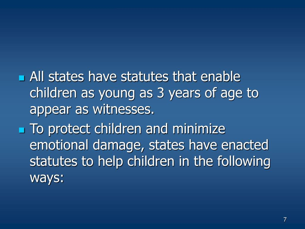 All states have statutes that enable children as young as 3 years of age to appear as witnesses.