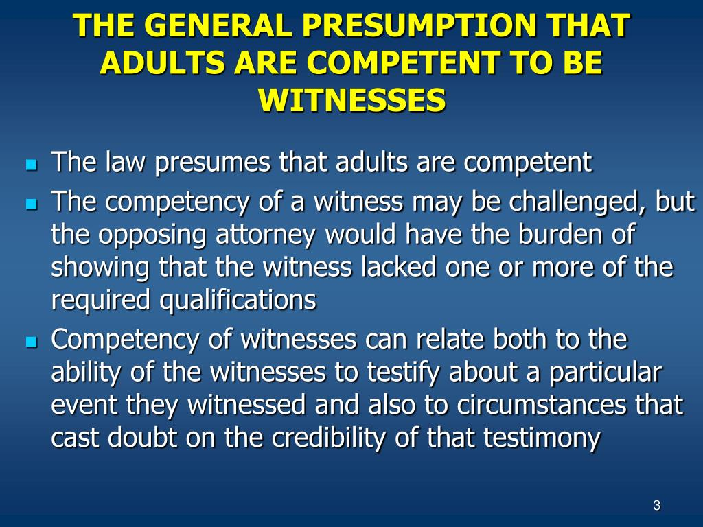THE GENERAL PRESUMPTION THAT ADULTS ARE COMPETENT TO BE WITNESSES