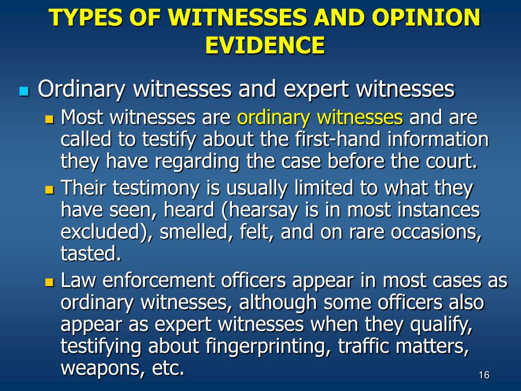 TYPES OF WITNESSES AND OPINION EVIDENCE