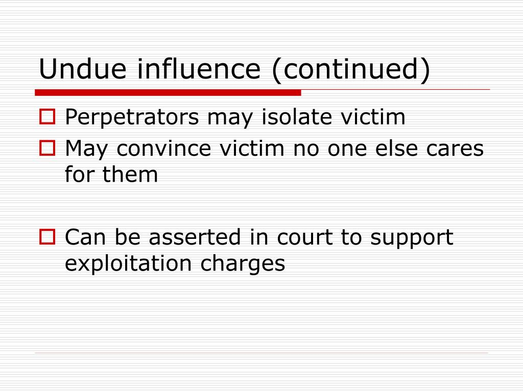 Undue influence (continued)