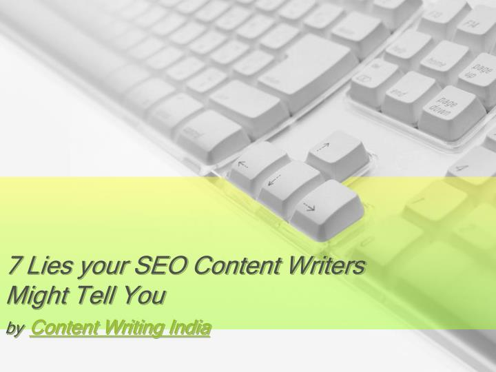 7 lies your seo content writers might tell you by content writing india