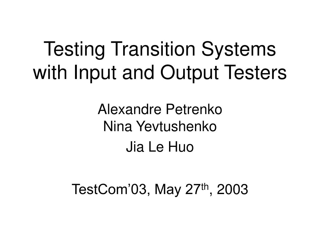 testing transition systems with input and output testers