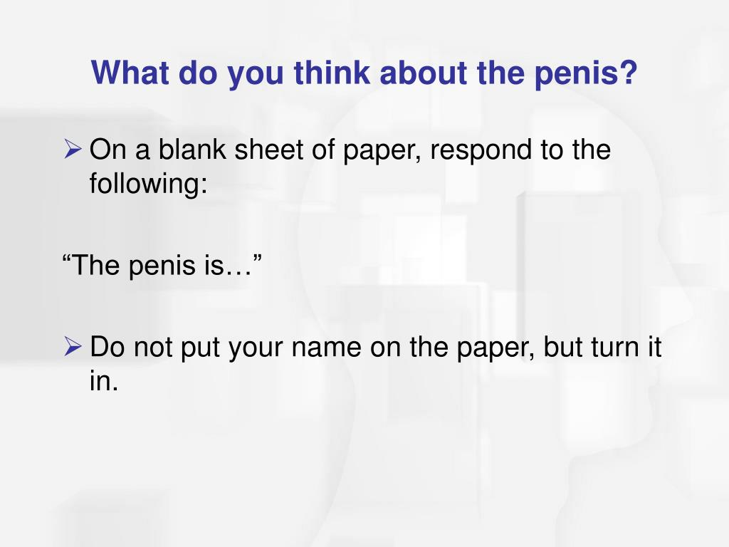 What do you think about the penis?