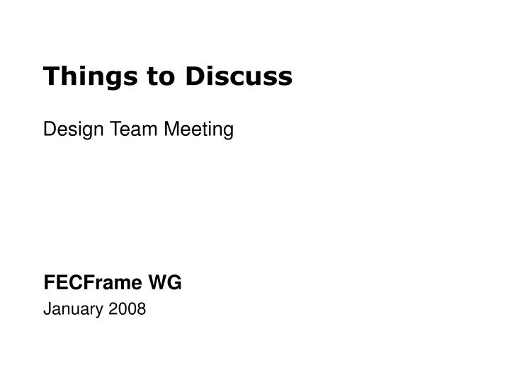 Things to discuss design team meeting