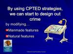 by using cpted strategies we can start to design out crime