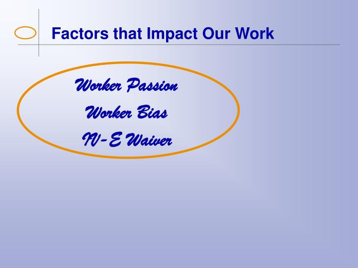 Factors that Impact Our Work