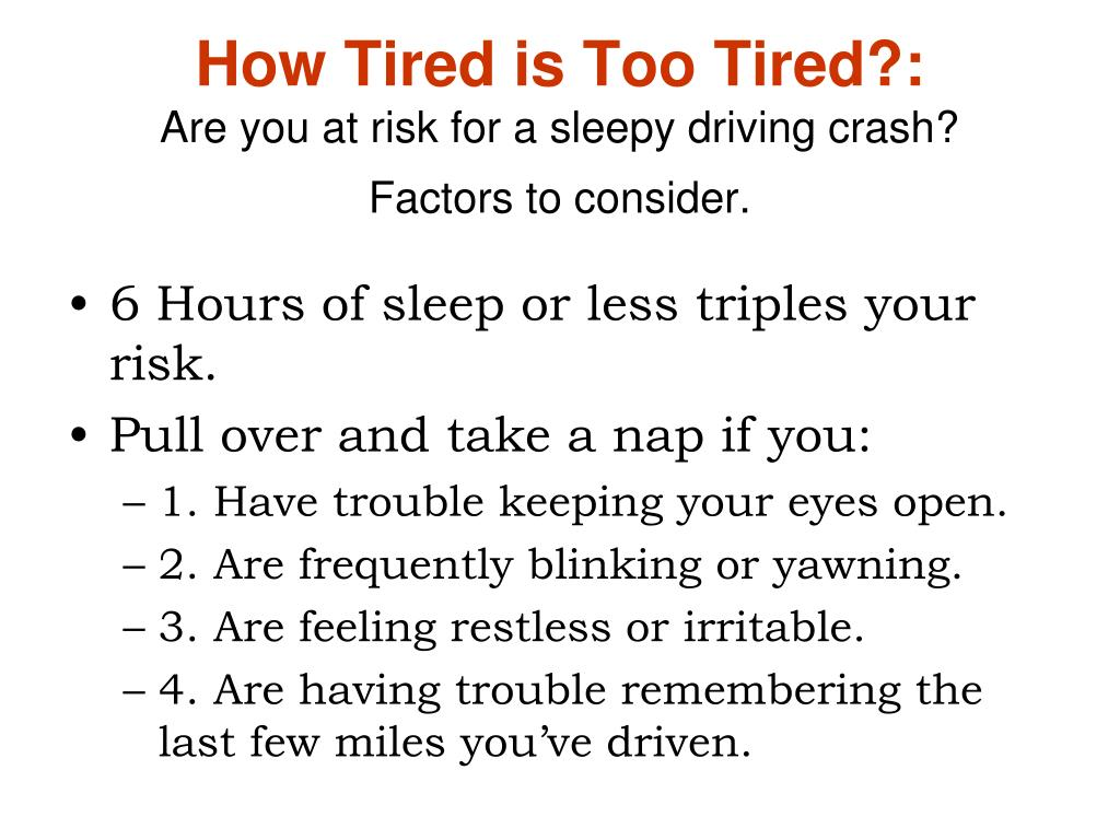 How Tired is Too Tired?: