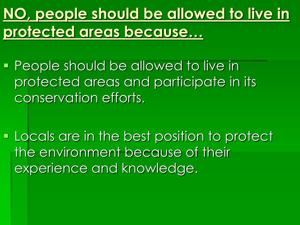 NO, people should be allowed to live in protected areas because…