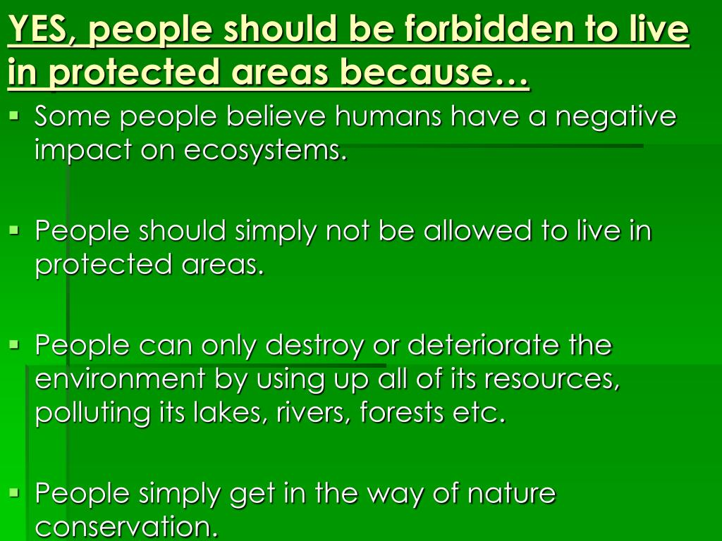 YES, people should be forbidden to live in protected areas because…