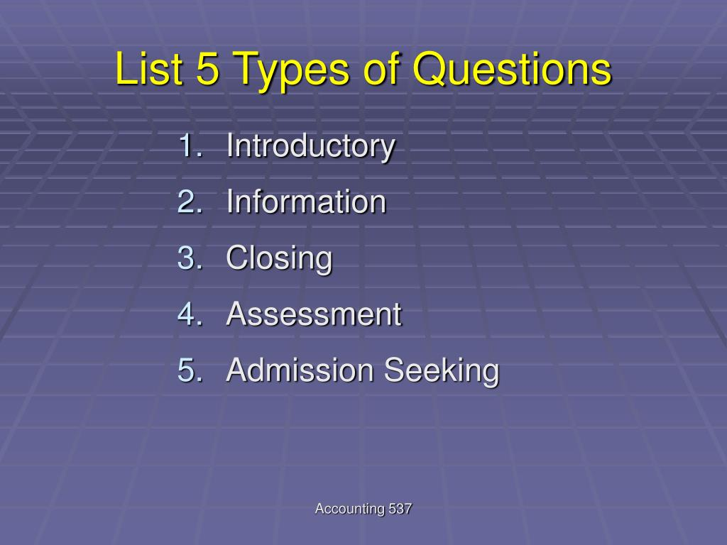 List 5 Types of Questions