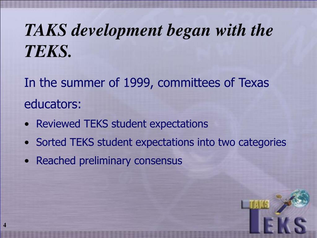 TAKS development began with the TEKS.