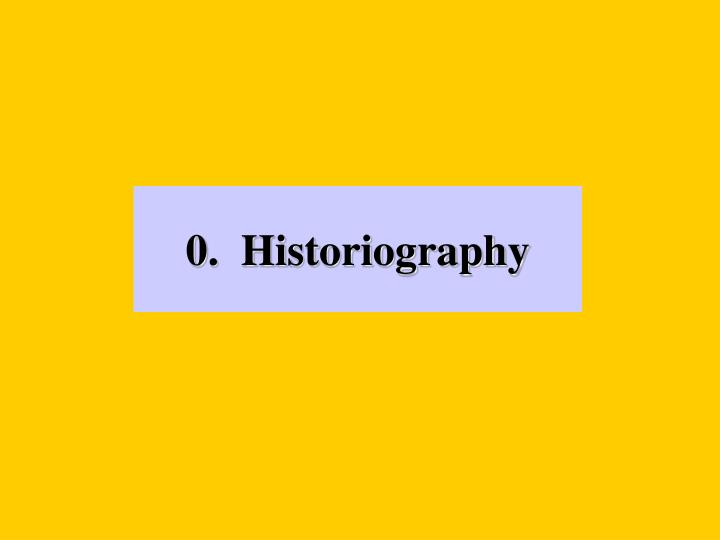 0 historiography