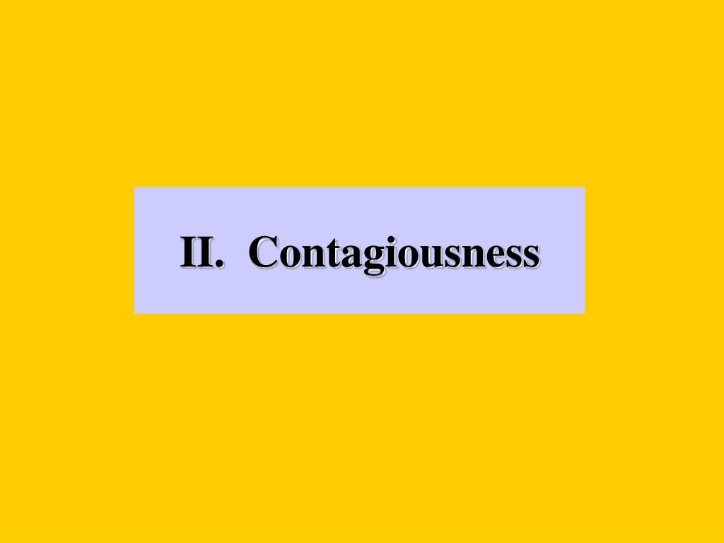 II.  Contagiousness