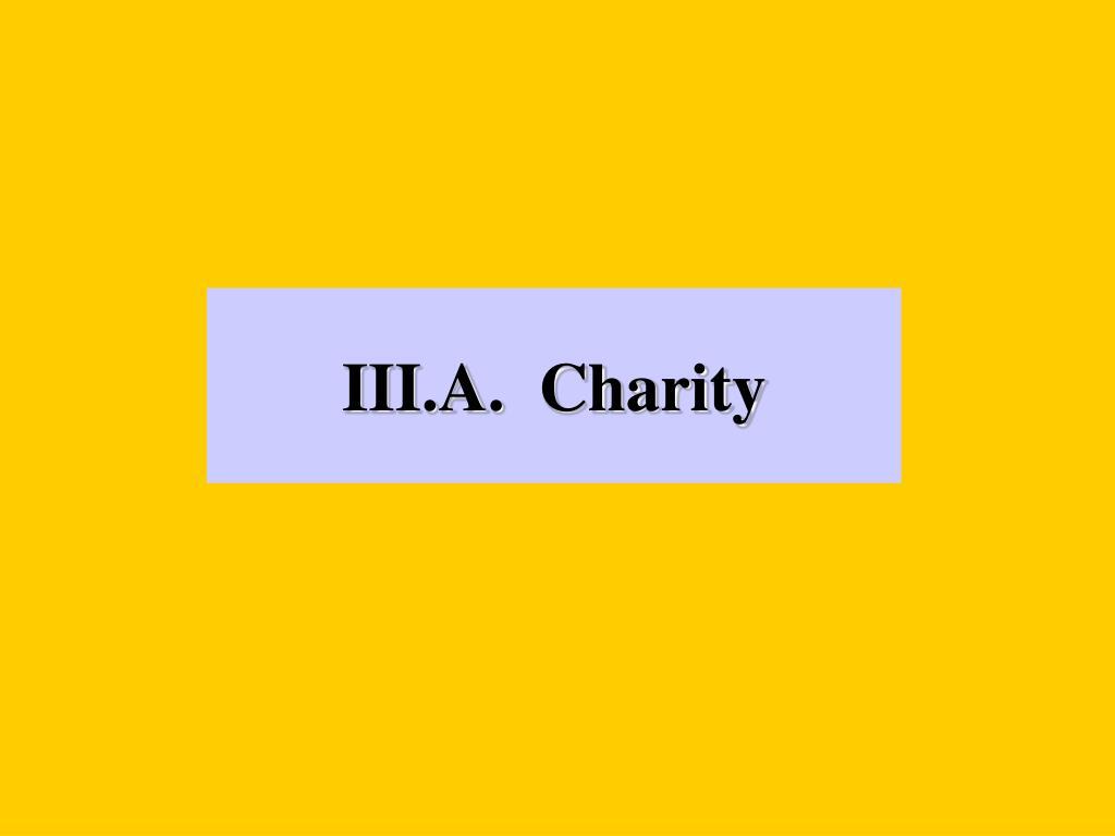 III.A.  Charity