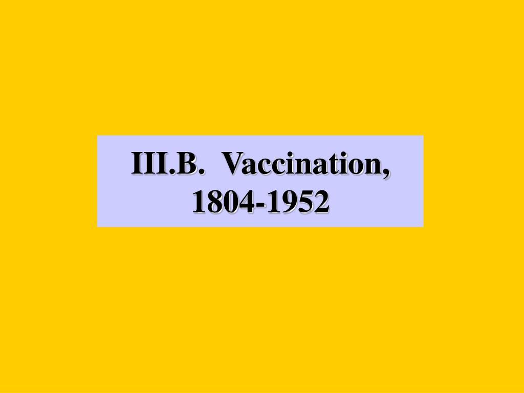 III.B.  Vaccination, 1804-1952