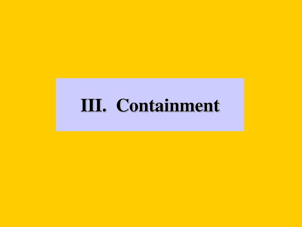 III.  Containment