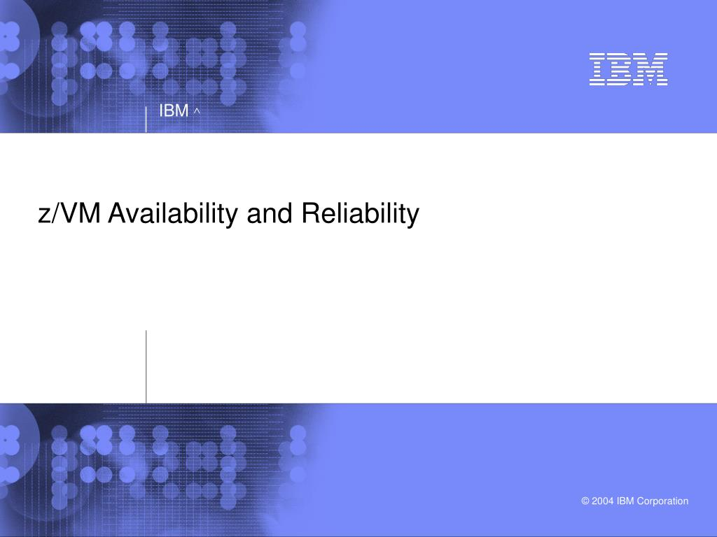 z/VM Availability and Reliability