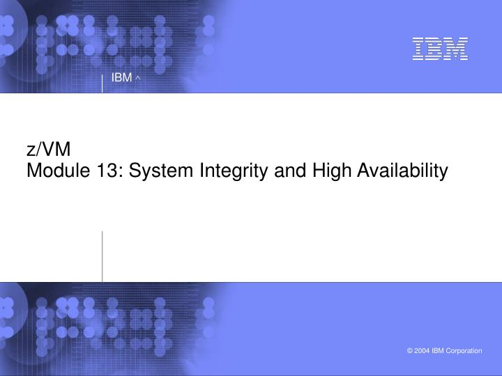 Z vm module 13 system integrity and high availability