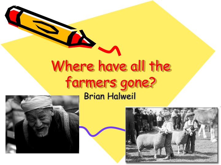 Where have all the farmers gone