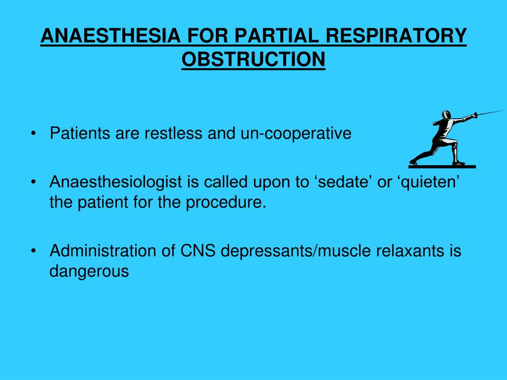 ANAESTHESIA FOR PARTIAL RESPIRATORY OBSTRUCTION