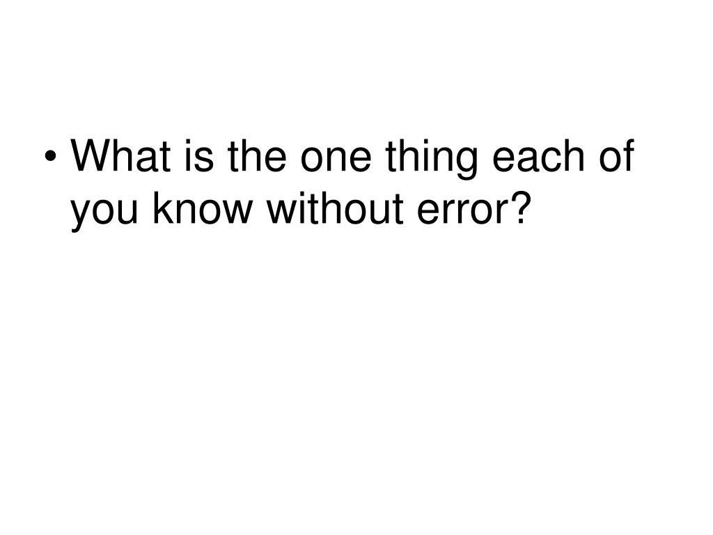 What is the one thing each of you know without error?