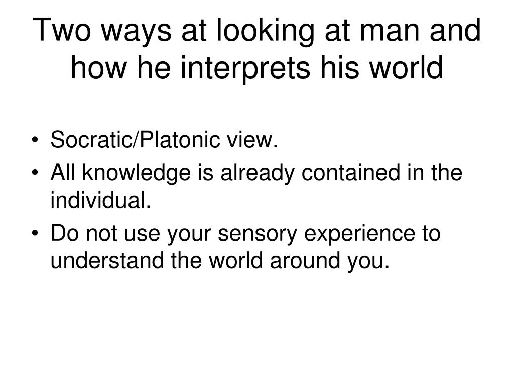 Two ways at looking at man and how he interprets his world