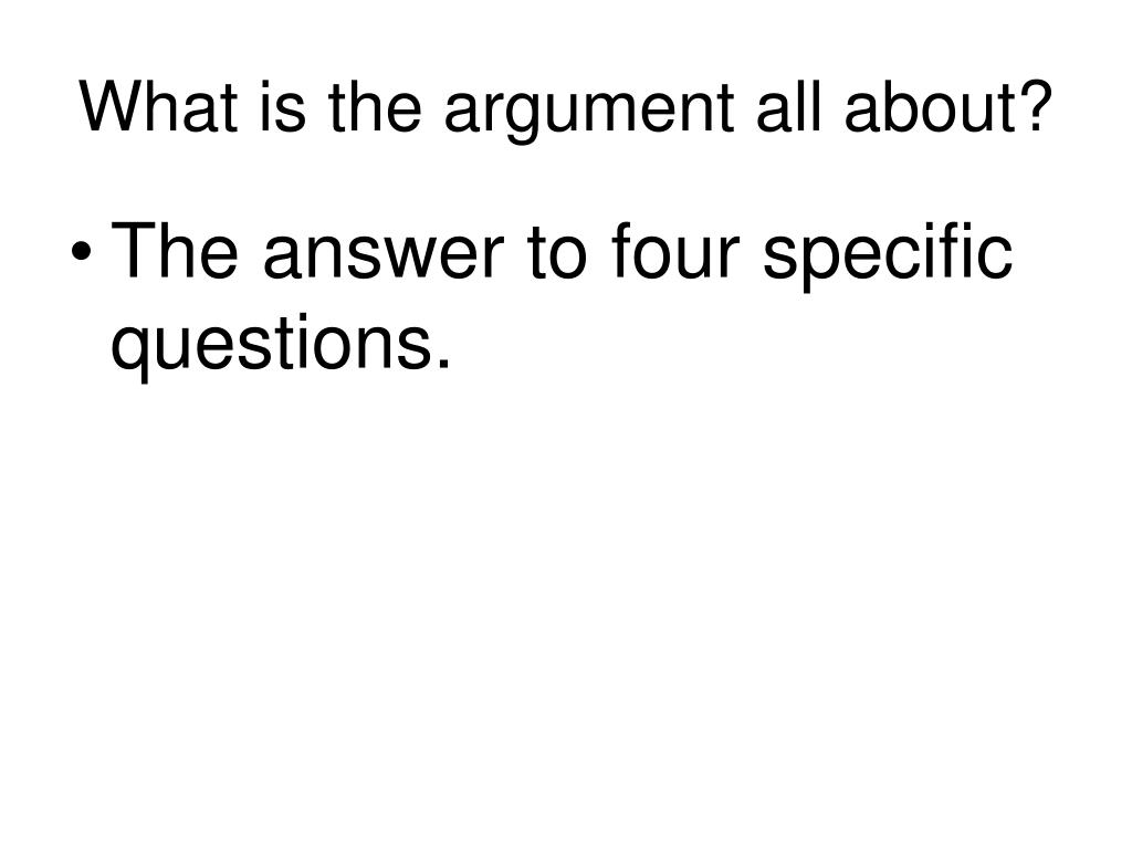 What is the argument all about?