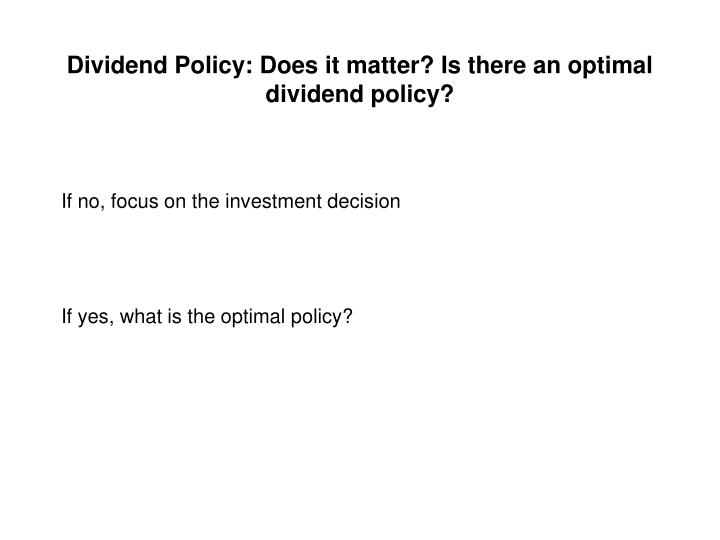 dividends and dividend policy essay Dividend stability policy the fluctuation of dividends created by the residual policy significantly contrasts with the certainty of the dividend stability policy with the stability policy.