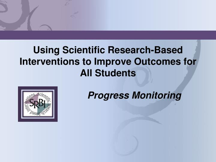 Using scientific research based interventions to improve outcomes for all students
