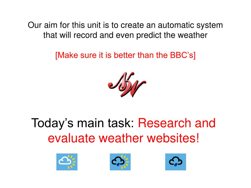 Our aim for this unit is to create an automatic system that will record and even predict the weather