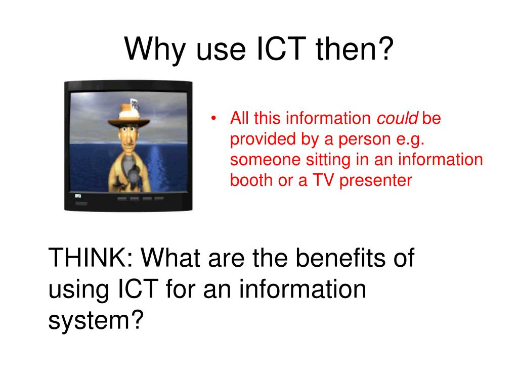 Why use ICT then?