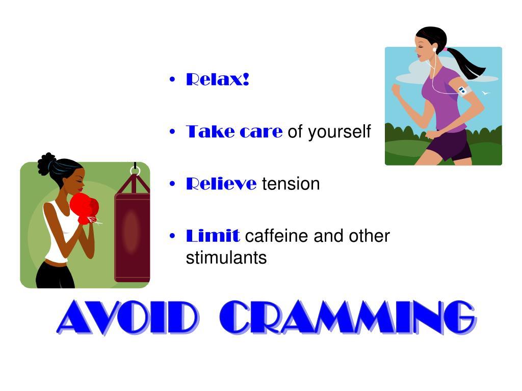 AVOID  CRAMMING