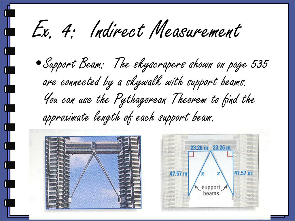 Support Beam:  The skyscrapers shown on page 535 are connected by a skywalk with support beams.  You can use the Pythagorean Theorem to find the approximate length of each support beam.