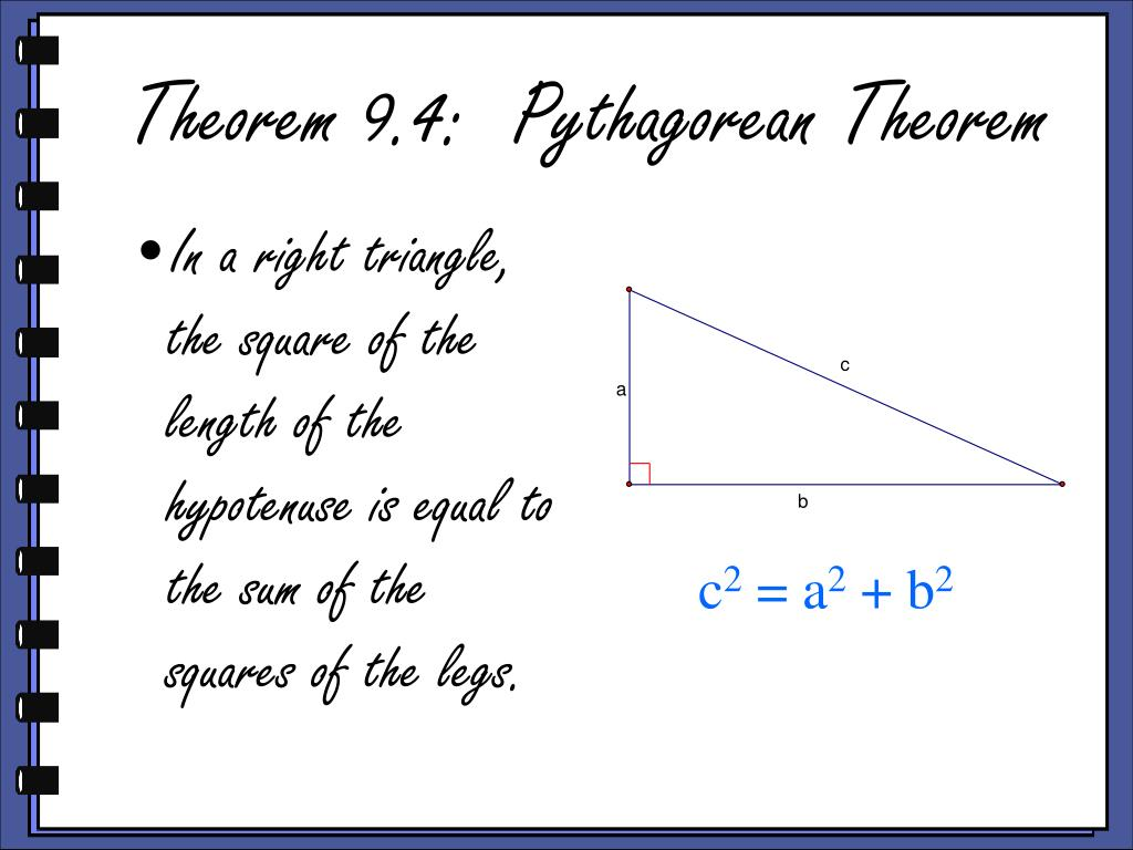 In a right triangle, the square of the length of the hypotenuse is equal to the sum of the squares of the legs.