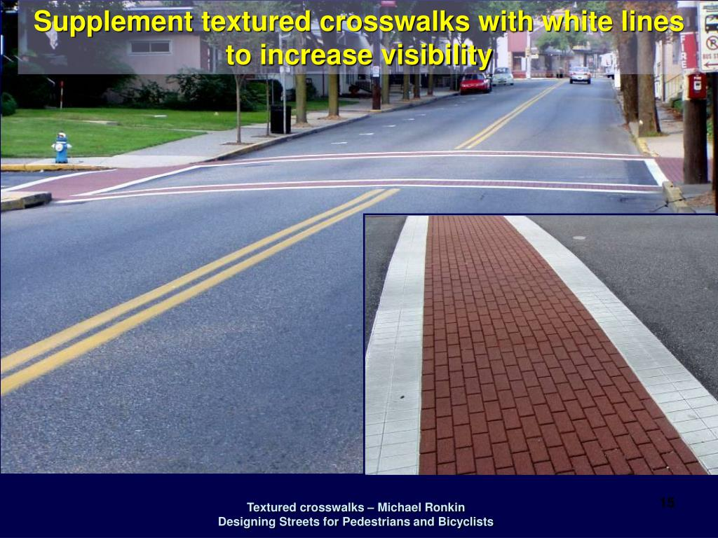Supplement textured crosswalks with white lines to increase visibility
