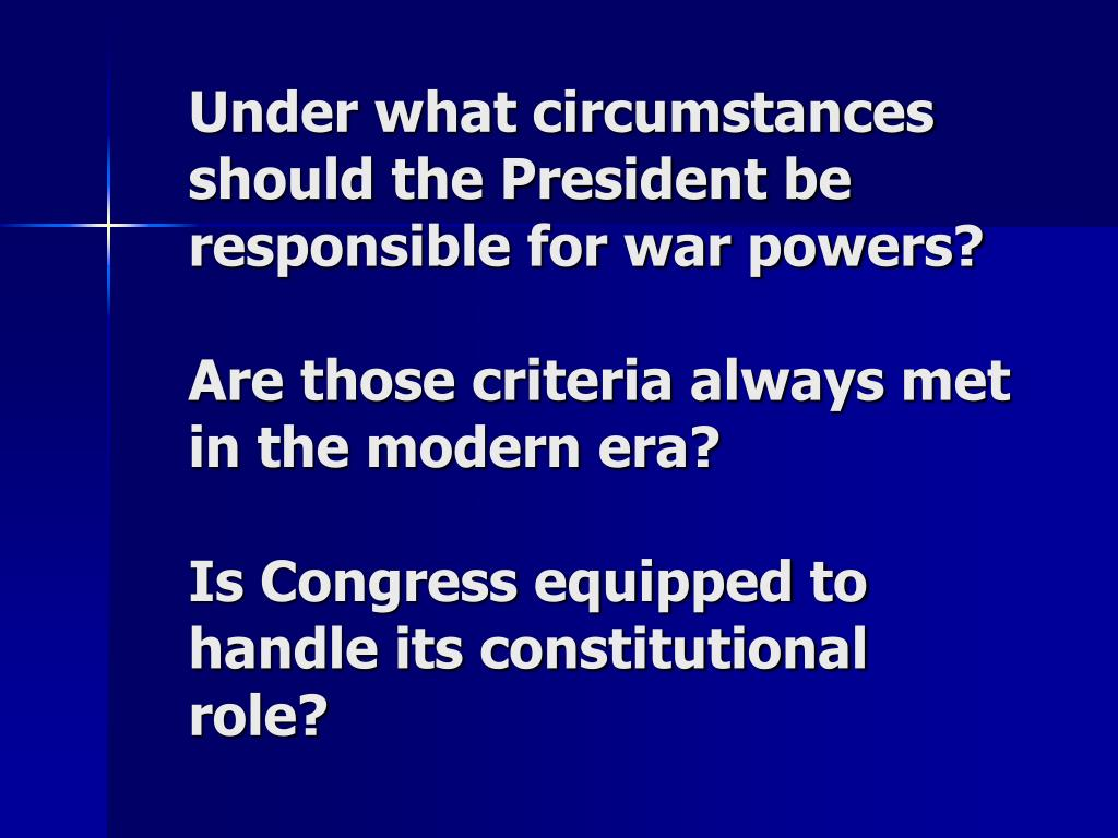 Under what circumstances should the President be responsible for war powers?