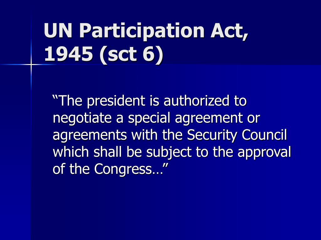 UN Participation Act, 1945 (sct 6)