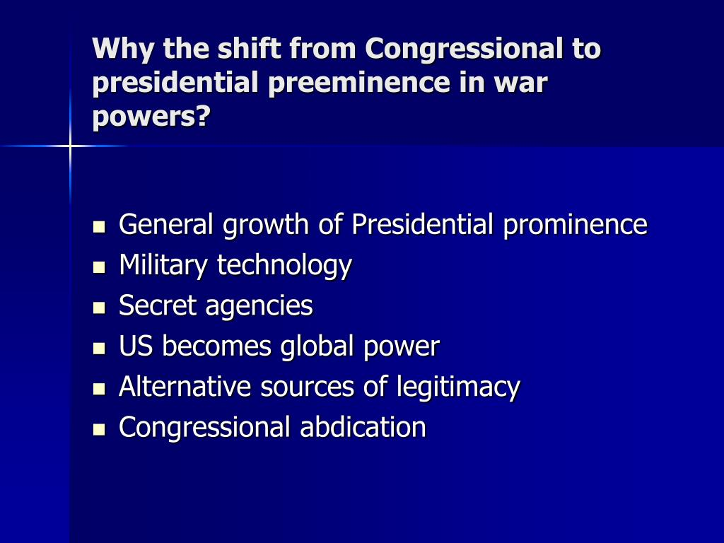 Why the shift from Congressional to presidential preeminence in war powers?