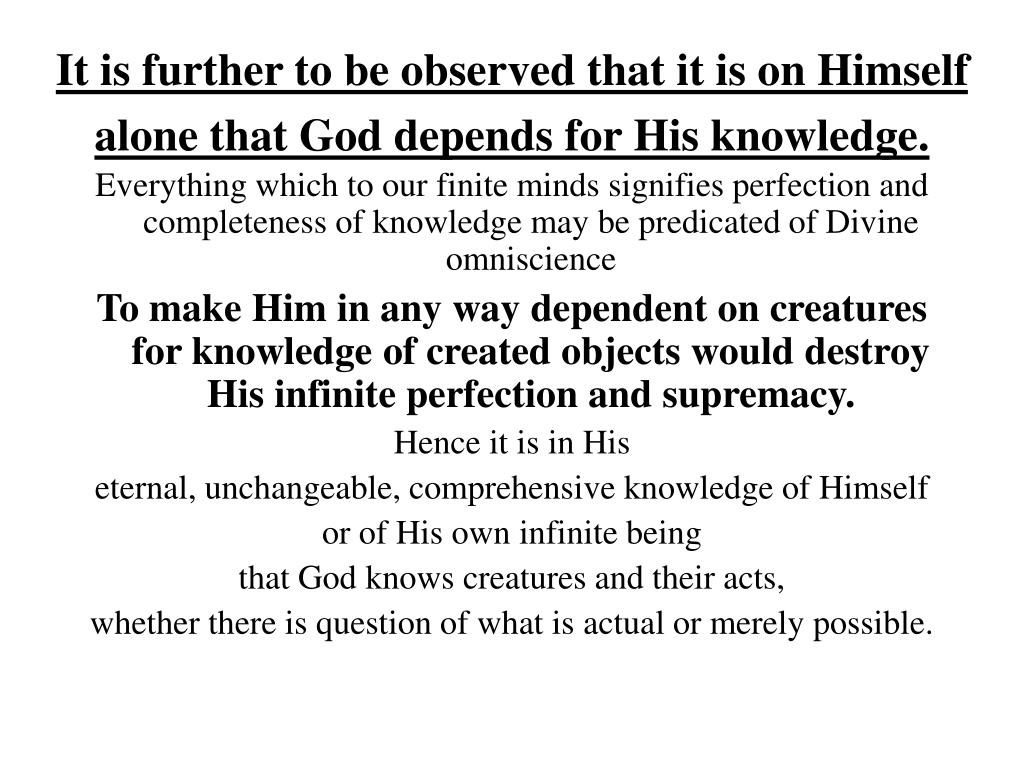 It is further to be observed that it is on Himself alone that God depends for His knowledge.
