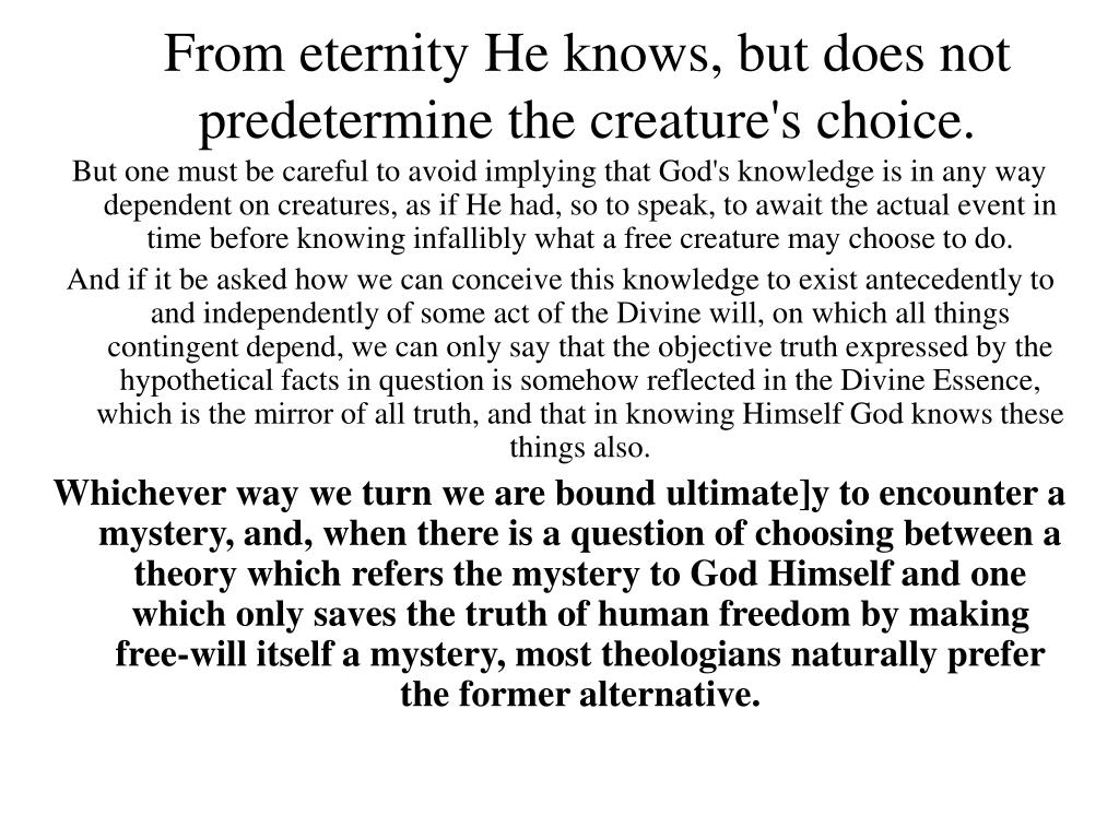 From eternity He knows, but does not predetermine the creature's choice.