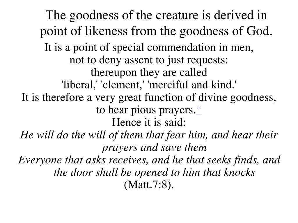 The goodness of the creature is derived in point of likeness from the goodness of God.