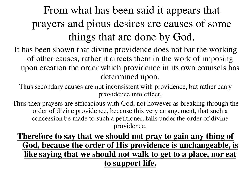 From what has been said it appears that prayers and pious desires are causes of some things that are done by God.