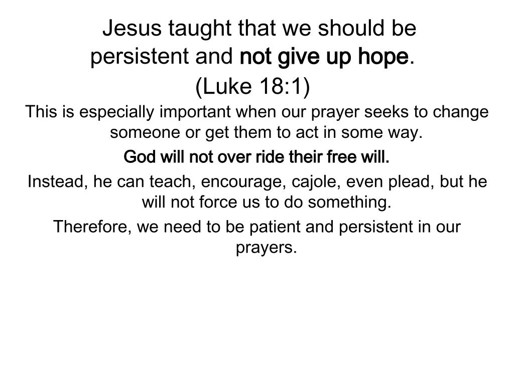 Jesus taught that we should be persistent and
