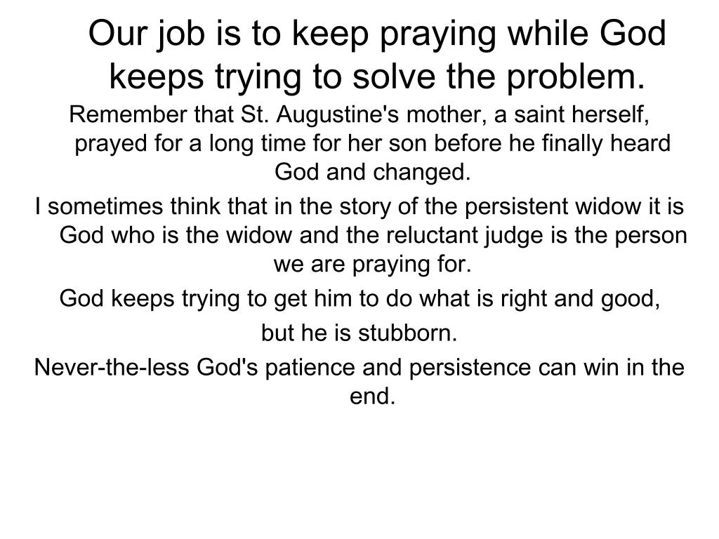 Our job is to keep praying while God keeps trying to solve the problem.
