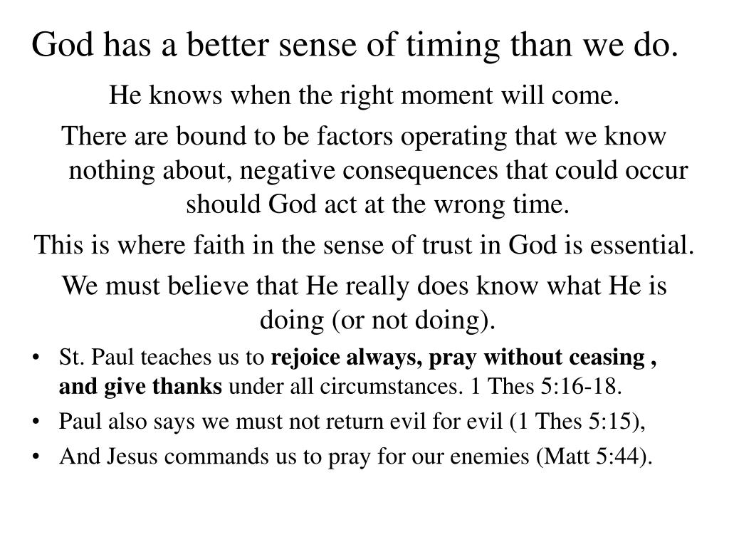 God has a better sense of timing than we do.