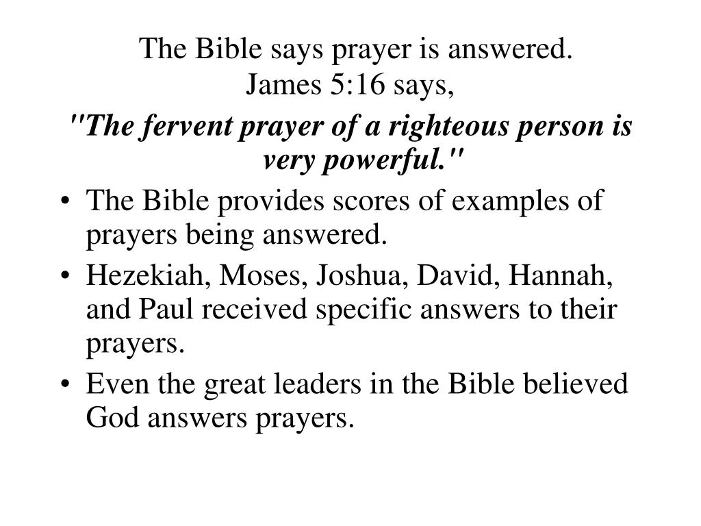 The Bible says prayer is answered.