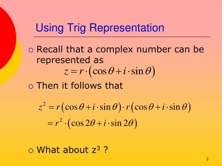 Using trig representation