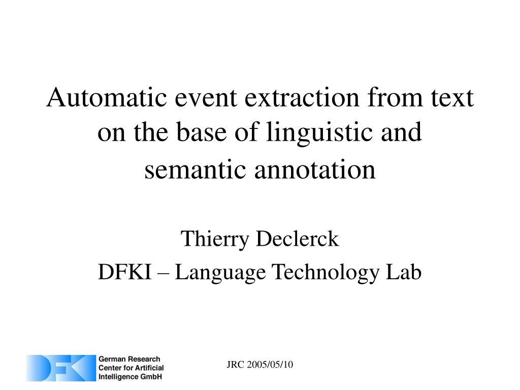 automatic event extraction from text on the base of linguistic and semantic annotation l.