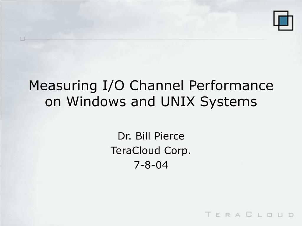 measuring i o channel performance on windows and unix systems l.